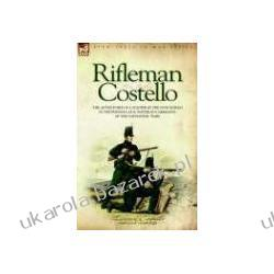 Rifleman Costello The Adventures of a Soldier of the 95th (Rifles) in the Peninsular & Waterloo Campaigns of the Napoleonic Wars  Kawaleria