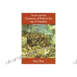 Tactics and the Experience of Battle in the Age of Napoleon Muir Rory Artyleria