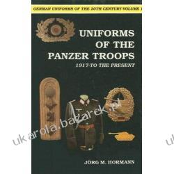German Uniforms of the Twentieth Century Uniforms of the Panzer Troops 1917 to the Present Pozostałe