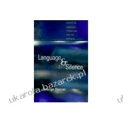 Language and Silence Essays on Language, Literature, and the Inhuman Steiner George