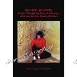 Michael Jackson, as Seen Through the Eye's of a Stranger: Who Sees Into the Hearts of Others Monique Jordon Pozostałe