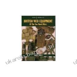 British Web Equipment of the Two World Wars Brayley Martin J. Historyczne
