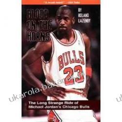 Blood on the Horns: The Long Strange Ride of Michael Jordan's Chicago Bulls Roland Lazenby