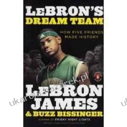 Lebron's Dream Team: How Five Friends Made History Lebron James, Buzz Bissinger Kalendarze ścienne