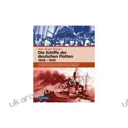 Die Schiffe der deutschen Flotten 1848-1945  Hansen Hans Jürgen Historyczny przeglad najważniejszych okrętów niemieckiej floty Pozostałe
