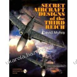 Secret Aircraft Designs of the Third Reich (Schiffer Military/Aviation History) David Myhra