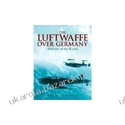 The Luftwaffe Over Germany Defense of the Reich Caldwell Donald Muller Richard Pozostałe
