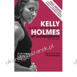 Kelly Holmes: Black, White and Gold - My Autobiography Kelly Holmes