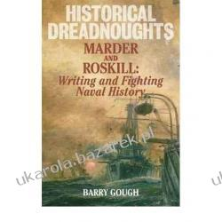 Historical Dreadnoughts: Marder and Roskill: Writing and Fighting Naval History Barry Gough Pozostałe