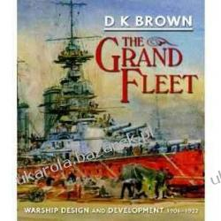 The Grand Fleet: Warship Design and Development 1906-1922 D.K. Brown Historia, archeologia