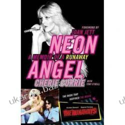 Neon Angel: A Memoir of a Runaway Cherie Currie Tony O'Neill Pozostałe