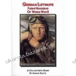 German Luftwaffe Flight Headgear of World War II: A Collector's Guide Anders Skotte
