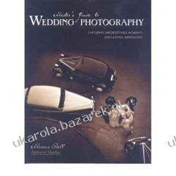 Master's Guide to Wedding Photography: Capturing Unforgettable Moments and Lasting Impressions Marcus Bell Motocykle