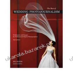 The Best of Wedding Photojournalism: Techniques and Images for Professional Digital Photographers Bill Hurter Pozostałe