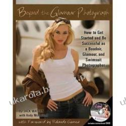 Beyond the Glamour Photograph: How to Get Started and Be Successful as a Boudoir, Glamour, and Swimsuit Photographer (Back-To-Basics) Jack Watson