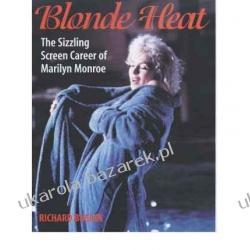 Blonde Heat: The Sizzling Screen Career of Marilyn Monroe Richard Buskin Aktorzy i artyści