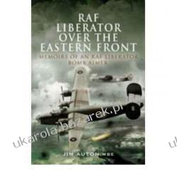 RAF Liberator Over the Eastern Front Memoirs of an RAF Liberator Bomb Aimer