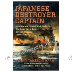 Japanese Destroyer Captain Pearl Harbor, Guadalcanal, Midway The Great Naval Battles as Seen Through Japanese Eyes  Pozostałe