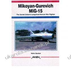 Mikoyan-Gurevich MiG-15: The Soviet Union's Long-lived Korean War Fighter Yefim Gordon Samochody