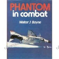 The Phantom in Combat Walter J. Boyne Historyczne