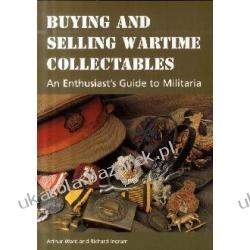 Buying and Selling Wartime Collectables An Enthusiast's Guide to Militaria Ward Arthur Ingram Richard