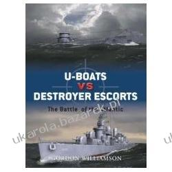 U-Boats Vs Destroyer Escorts The Battle of the Atlantic Williamson Gordon Postaci historyczne pozostałe