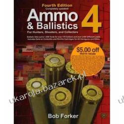 Ammo & Ballistics 4 For Hunters, Shooters, and Collectors: Ballistic Data Out to 1,000 Yards for Over 169 Calibers and Over 2,400 Different Loads  Podręczniki i ćwiczenia