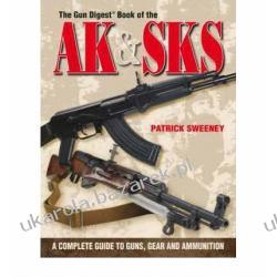 The Gun Digest Book of the AK & SKS: A Complete Guide to Guns, Gear and Ammunition Marynarka Wojenna
