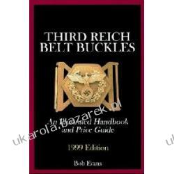 Third Reich Belt Buckles An Illustrated Handbook and Price Guide Evans Bob Schiffer Military History Marynarka Wojenna