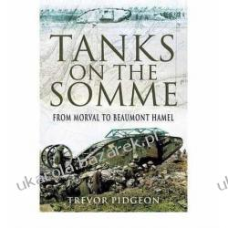 Tanks on the Somme: From Morval to Beaumont Hamel Trevor Pidgeon Pozostałe