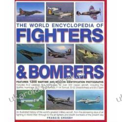 The World Encyclopedia of Fighters and Bombers: An Illustrated History of the World's Greatest Military Aircraft, from the Pioneering Days of Air Fighting in World War 1 Albumy i czasopisma