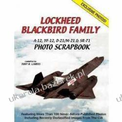Lockheed Blackbird Family: A-12, YF-12, D-21/M-21 and SR-71 Photo Scrapbook Tony Landis