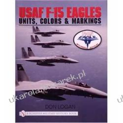 USAF F-15 Eagles: Units, Colors and Markings (Schiffer Book for Designers and Collectors) Don R. Logan