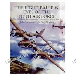The Eight Ballers Eyes of the Fifth Air Force The 8th Photo Reconnaissance Squadron in World War II  Pozostałe