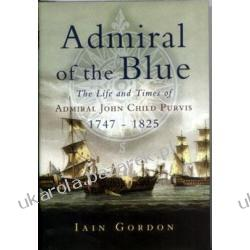 Admiral of the Blue The Life and Times of Admiral John Child Purvis 1747-1825  Pozostałe