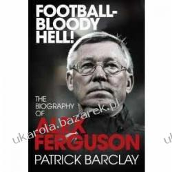 Football - Bloody Hell!: The Biography of Alex Ferguson Patrick Barclay