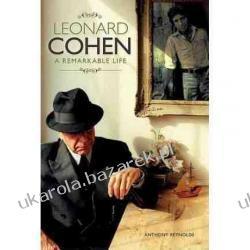 Leonard Cohen: A Remarkable Life Anthony Reynolds Pozostałe
