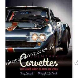 Legendary Corvettes: The 'Vettes Made Famous on Track and Screen Randy Leffingwell, Dave Wendt Politycy