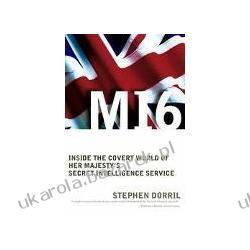 Mi6 Inside the Covert World of Her Majesty's Secret Intelligence Service Dorril Stephen
