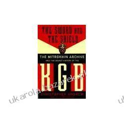 The Sword and the Shield The Mitrokhin Archive and the Secret History of the KGB Andrew Christopher Mitrokhin Vasili archiwum mitrochina mitrochin  Po 1945 roku