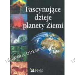 Fascynujące dzieje planety Ziemi historia ziemia planeta reader's digest Biografie, wspomnienia