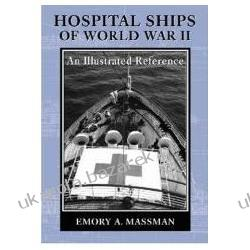 Hospital Ships of World War II An Illustrated Reference to 39 United States Military Vessels Massman Emory A.