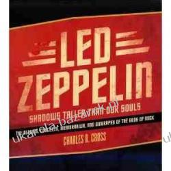 Led Zeppelin: Shadows Taller Than Our Souls: The Albums, Concerts, Memorabilia and Biography of the Gods of Rock Charles R. Cross Kalendarze książkowe