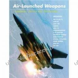 Air Launched Weapons: Loadouts, Tactics and Technology Martin J. Dougherty Pozostałe