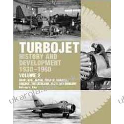 The Early History and Development of the Turbojet 1930-1960: USSR, USA, Japan, France, Canada, Sweden, Switzerland, Italy and Hungary v. 2 Tony Kay Marynarka Wojenna