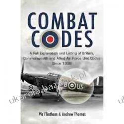Combat Codes: A Full Explanation and Listing of British, Commonwealth and Allied Air Force Unit Codes Since 1938 Albumy i czasopisma