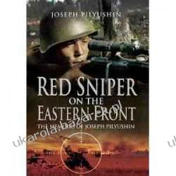 Red Army Sniper on the Eastern Front: The Memoirs of Joseph Pilyushin  Pozostałe
