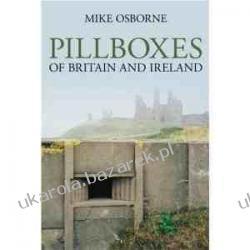 Pillboxes of Britain and Ireland Mike Osborne Pozostałe