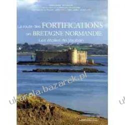 La route des fortifications en Bretagne Normandie Les étoiles de Vauban  Biografie, wspomnienia