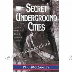 Secret Underground Cities: an Account of Some of Britain's Subterranean Defence, Factory and Storage Sites in the Second World War N.J. McCamley Zagraniczne